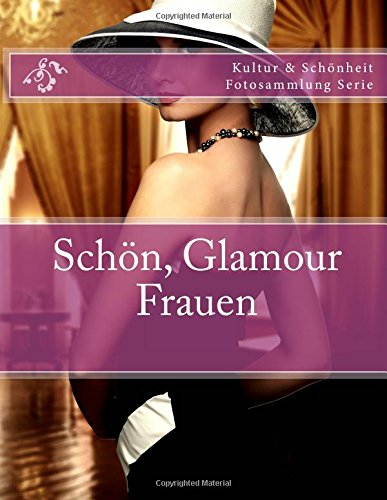 Download Schon, Glamour Frauen: Kultur & Schonheit Fotosammlung Serie (German Edition) pdf