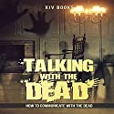 Talking with the Dead: How to Communicate with the Dead Audiobook by  KIV Books Narrated by sangita chauhan