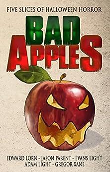 Bad Apples: Five Slices of Halloween Horror (Bad Apples Halloween Horror Book 1) by [Lorn, Edward, Light, Evans, Parent, Jason, Light, Adam, Xane, Gregor]