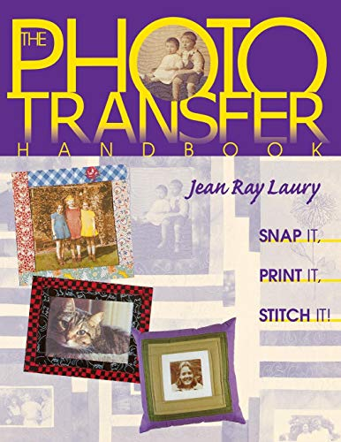 (The Photo Transfer Handbook: Snap It, Print It, Stitch It)