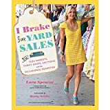I Brake for Yard Sales: High Style - Low Budget by Lara Spencer (2012-04-01)