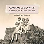 Growing Up Country: Memories of an Iowa Farm Girl | Carol Bodensteiner