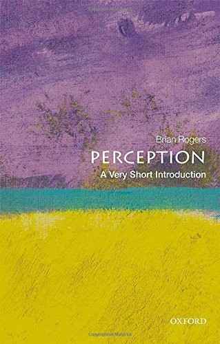 Perception: A Very Short Introduction (Very Short Introductions)