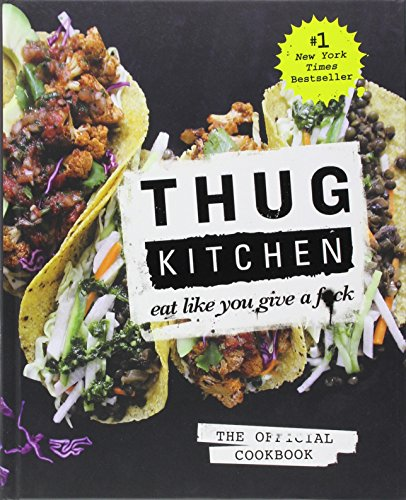 Thug Kitchen: The Official Cookbook: Eat Like You Give a F*ck (Gift For Vegetarian)