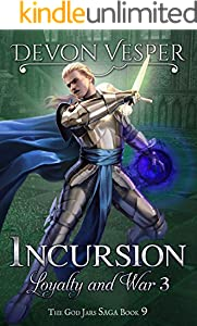 Incursion: Loyalty and War 3 (The God Jars Saga Book 9)