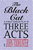 img - for The Black Cat: A Public Domain Play in Three Acts by Todhunter, John (2005) Paperback book / textbook / text book