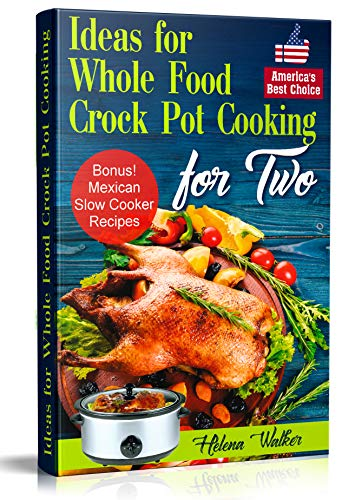 Pdf eBooks Ideas for Whole Food Crock Pot Cooking: Easy to Make Crock Pot Meals for Two. Best Slow Cooker Recipes (Slow Cooking Recipes for Chicken, Beef, Pork, Chili and Pot Roast. Mexican Slow Cooker Recipes)