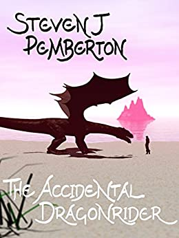 The Accidental Dragonrider by [Pemberton, Steven J]