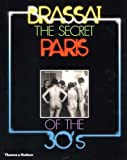 The Secret Paris of the 30s: Written by Brassai, 2001 Edition, (New) Publisher: Thames and Hudson Ltd [Paperback]