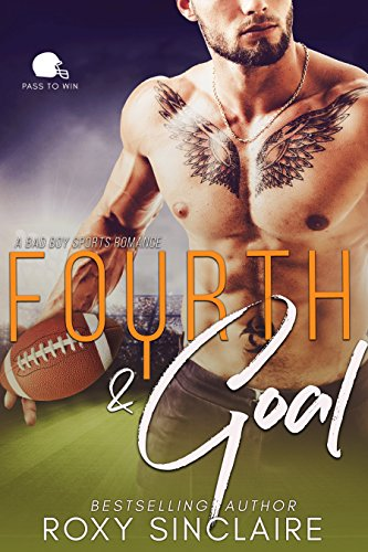 Fourth and Goal: A Bad Boy Sports Romance (Pass To Win Book 4) by [Sinclaire, Roxy]