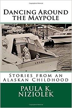 Descargar Dancing Around The Maypole: Stories From An Alaskan Childhood Epub Gratis