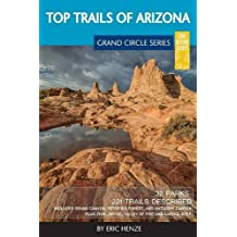 Top Trails of Arizona: Includes Grand Canyon, Petrified Forest, Monument Valley, Vermilion Cliffs, Havasu Falls, Antelope Canyon, and Slide Rock