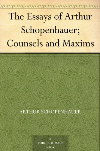 - The Essays of Arthur Schopenhauer; Counsels and Maxims