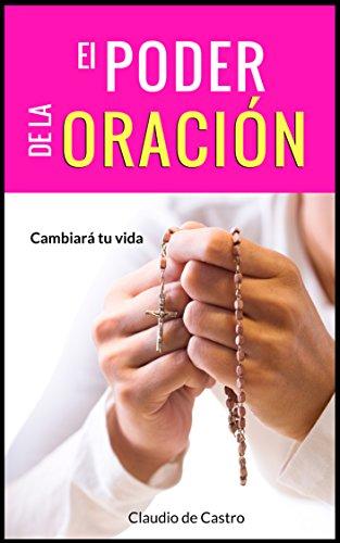 El PODER de la Oración : Este Libro cambiará tu vida (Ebooks de Crecimiento Espiritual