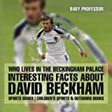 Who Lives In The Beckingham Palace? Interesting Facts about David Beckham - Sports Books | Children s Sports & Outdoors Books