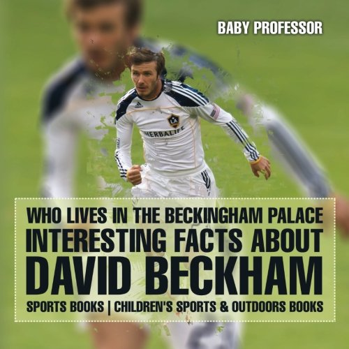 Who Lives In The Beckingham Palace? Interesting Facts about David Beckham - Sports Books   Children's Sports & Outdoors Books