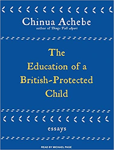 com the education of a british protected child essays com the education of a british protected child essays 9781400163779 chinua achebe michael page books
