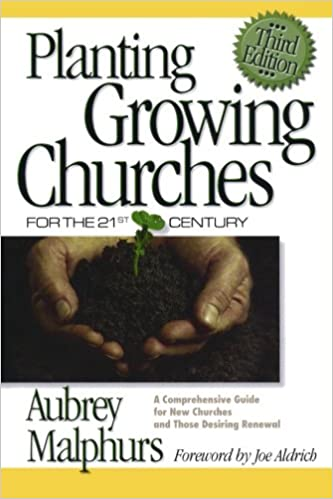 Book Planting Growing Churches for the 21st Century: A Comprehensive Guide for New Churches and Those Desiring Renewal