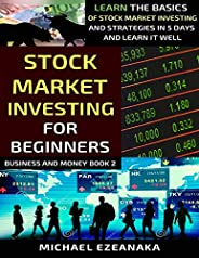Stock Market Investing For Beginners: Learn The Basics Of Stock Market Investing And Strategies In 5 Days And