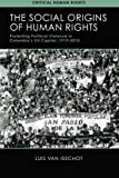the social origins of human rights protesting political violence in colombia?s oil capital 1919?2010 critical human rights by luis van isschot 2015 06 02