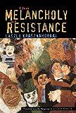 The Melancholy of Resistance, László Krasznahorkai, 0811214508