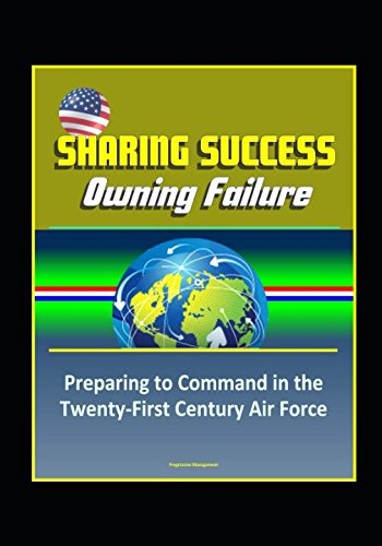 Sharing Success - Owning Failure: Preparing to Command in the Twenty-First Century Air Force ebook