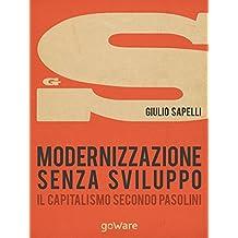 Modernizzazione senza sviluppo. Il capitalismo secondo Pasolini (sulle orme della storia - goWare) (Italian Edition)
