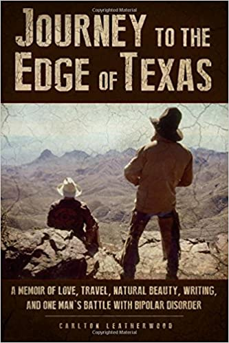 Journey to the Edge of Texas: A Memoir of Love, Travel, Natural Beauty, Writing, and One Man's Battle With Bipolar Disorder