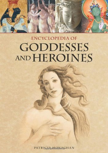 Encyclopedia of Goddesses and Heroines [2 volumes] by Greenwood