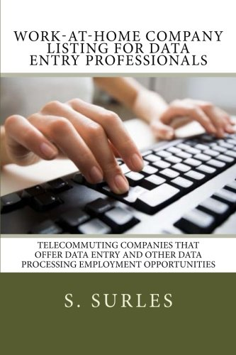 Work-at-Home Company Listing for Data Entry Professionals: Telecommuting Companies that Offer Data Entry and Other Data Processing Employment Opportunities