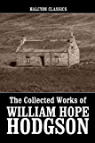 The Collected Works of William Hope Hodgson (Unexpurgated Edition) (Halcyon Classics)