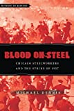 Blood on Steel : Chicago Steelworkers and the Strike of 1937, Dennis, Michael, 1421410176
