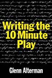 Writing the 10 Minute Play, Glenn Alterman, 1557838488