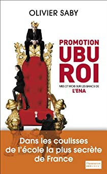Promotion Ubu Roi : Mes 27 mois sur les bancs de l'ENA par Saby