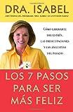 Los 7 pasos para ser más feliz: Cómo liberarte del estrés, las preocupaciones y las angustias del pasado (Spanish Edition)