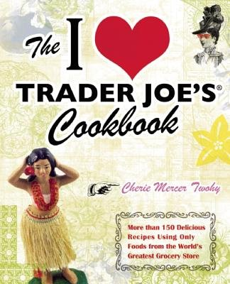 Download The I Love Trader Joe's Cookbook( More Than 150 Delicious Recipes Using Only Foods from the World's Greatest Grocery Store)[I LOVE TRADER JOES CKBK][Paperback] PDF