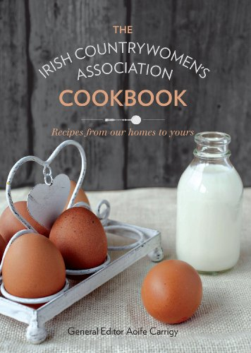 The Irish Countrywomen's Association Cookbook: Recipes from Our Homes to Yours by The Irish Countrywomen's Association