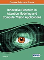Innovative Research in Attention Modeling and Computer Vision Applications Front Cover