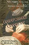 Uninformed Consent : The Hidden Dangers in Dental Care