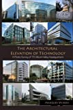 img - for The Architectural Elevation of Technology: A Photo Survey of 75 Silicon Valley Headquarters book / textbook / text book