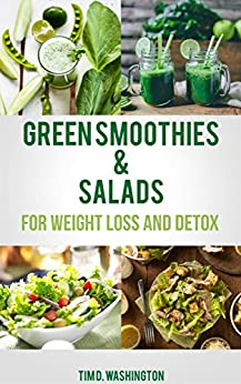 Green Smoothie And Salads Green Smoothie And Salad Recipes For Weight Loss Detox And