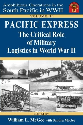 Pacific Express: The Critical Role of Military Logistics in World War II: Volume 3 (Amphibious Operations in the South Pacific in WWII series)
