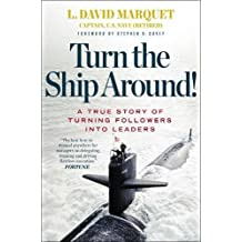 Turn the Ship Around!: A True Story of Turning Followers Into Leaders