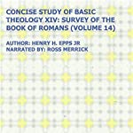 Concise Study of Basic Theology XIV: Survey of the Book of Romans, Volume 14 | Henry Harrison Epps Jr