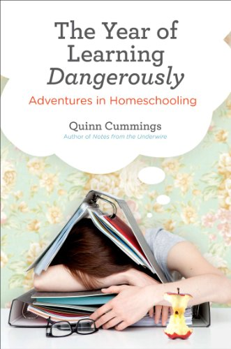 The Year of Learning Dangerously: Adventures in Homeschooling by [Cummings, Quinn]