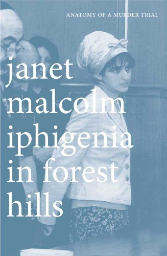 Iphigenia in Forest Hills: Anatomy of a Murder Trial by Janet Malcolm (2012-11-20)