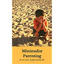 Minimalist Parenting with Little Kids: Simplify Your Way to an Easier, Happier Family Life (Minimalist Mini Guides Book 1)