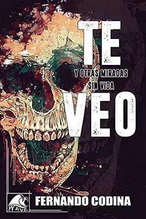 Te veo: y otras miradas sin vida (Wave Blue nº 3) eBook: Codina, Fernando, Books, Wave: Amazon.es: Tienda Kindle