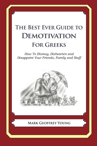 The Best Ever Guide to Demotivation for Greeks: How To Dismay, Dishearten and Disappoint Your Friends, Family and Staff (Best Greek Jokes Ever)