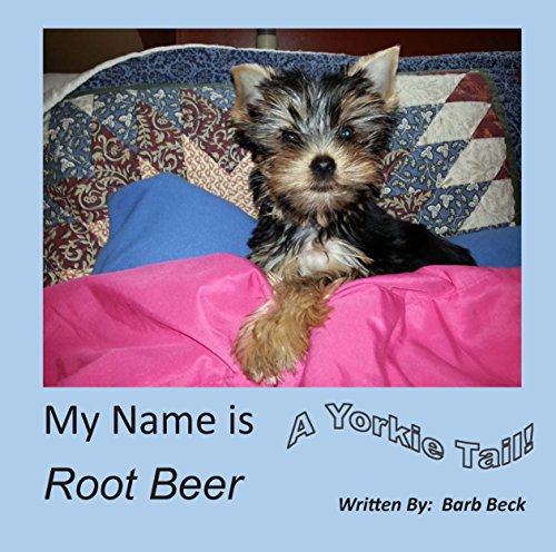 My Name is Root Beer: A Yorkie Tail (Beer Tail Root)